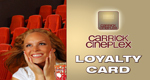 Carrick Cineplex Loyalty Card